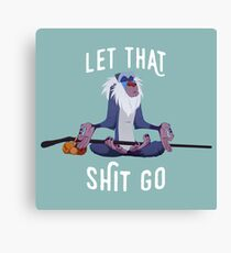 Let that shit go Canvas Print
