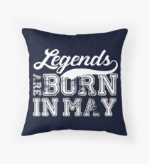 Legends are born in May Throw Pillow