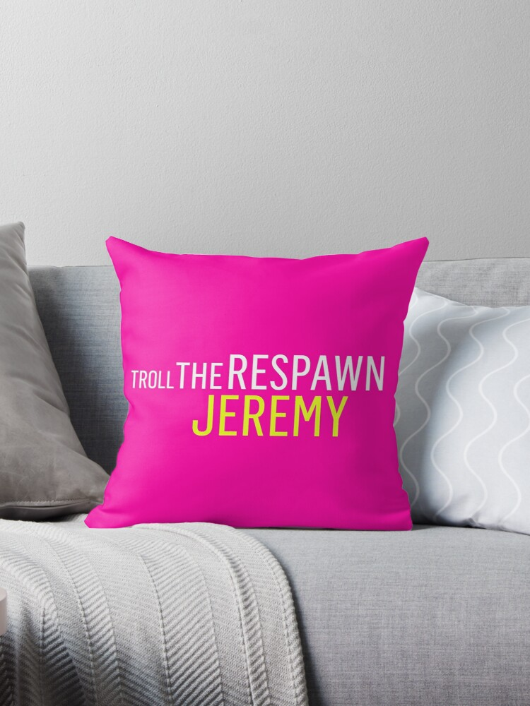 Troll the Respawn Jeremy by IS0metric