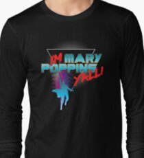 I'm Mary Poppins Y'all! Long Sleeve T-Shirt