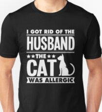 I Got Rid Of The Husband The Cat Was Allergic Unisex T-Shirt