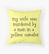 my wife was murdered by a man in a yellow sweater - captain holt - brooklyn nine-nine Throw Pillow