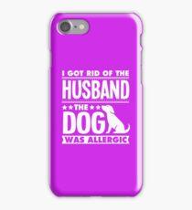 I Got Rid Of The Husband The Dog Was Allergic iPhone Case/Skin