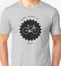 Who Gives a Shift Unisex T-Shirt