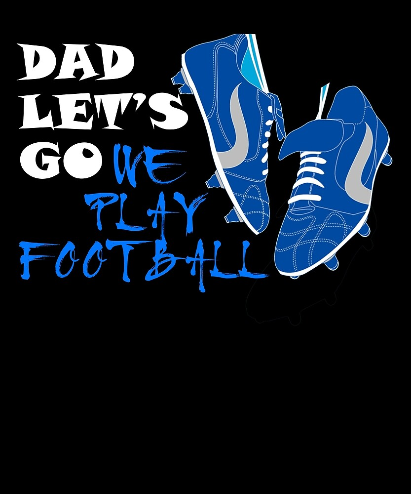 Dad Let's Go We Play Football T Shirt Fathers day Gift by sondinh
