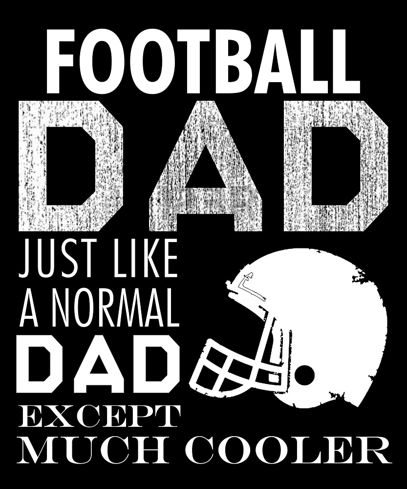 Football Dad Just Like A Normal Dad T Shirt Fathers Day Gift by sondinh