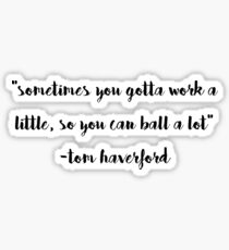 sometimes you gotta work a little so you can ball a lot tom haverford quote Sticker
