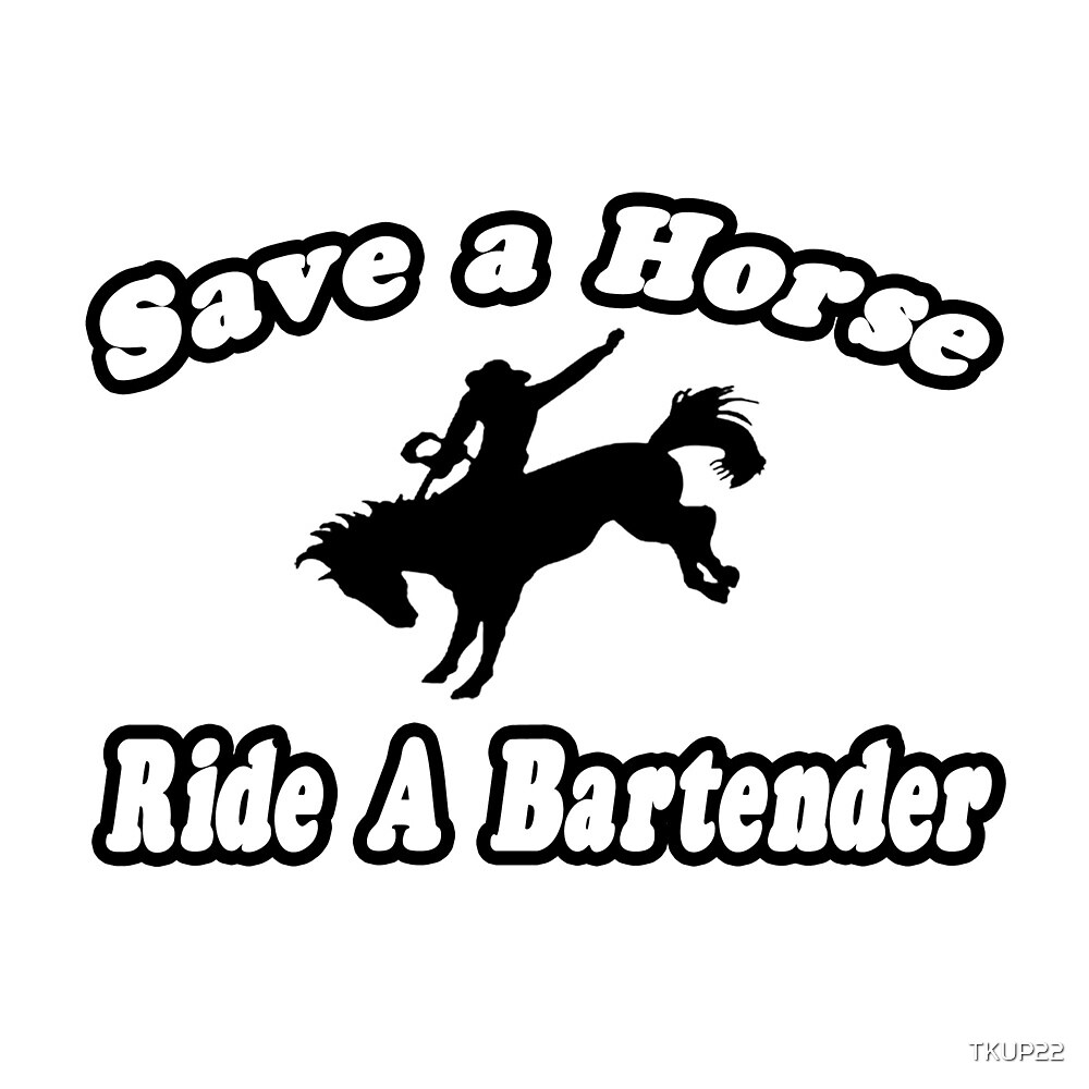 Save A Horse, Ride A Bartender by TKUP22