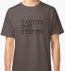 Gaming The System Classic T-Shirt