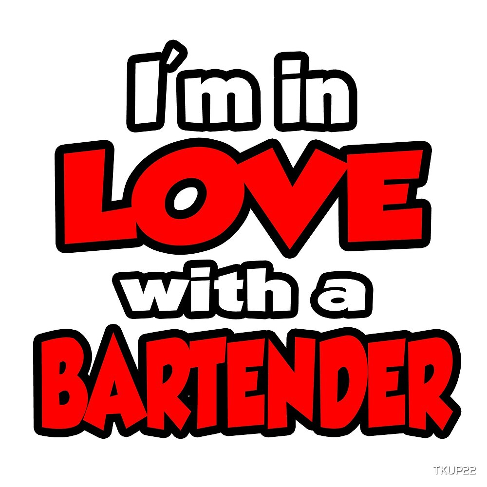 I'm In Love With A Bartender by TKUP22