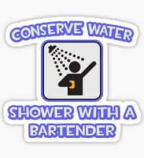 Conserve Water .. Shower With A Bartender Sticker