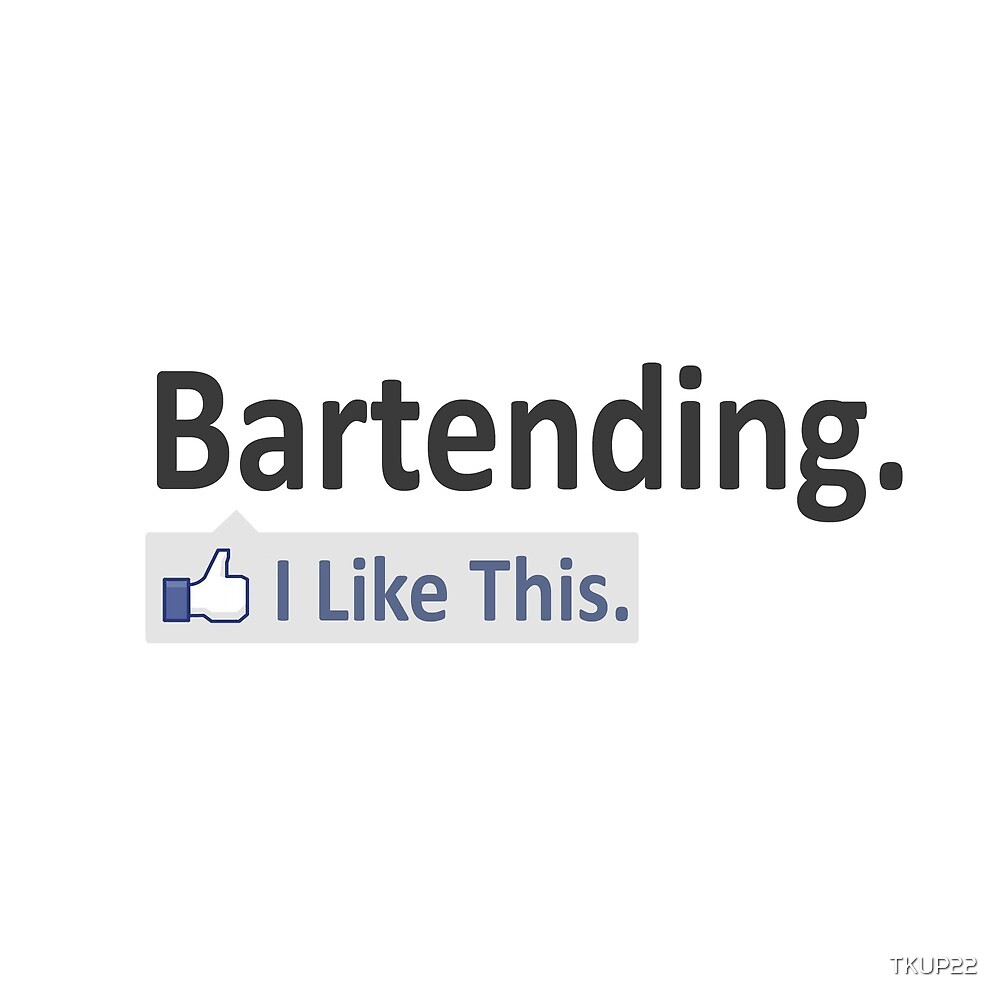 Bartending. I Like This. by TKUP22