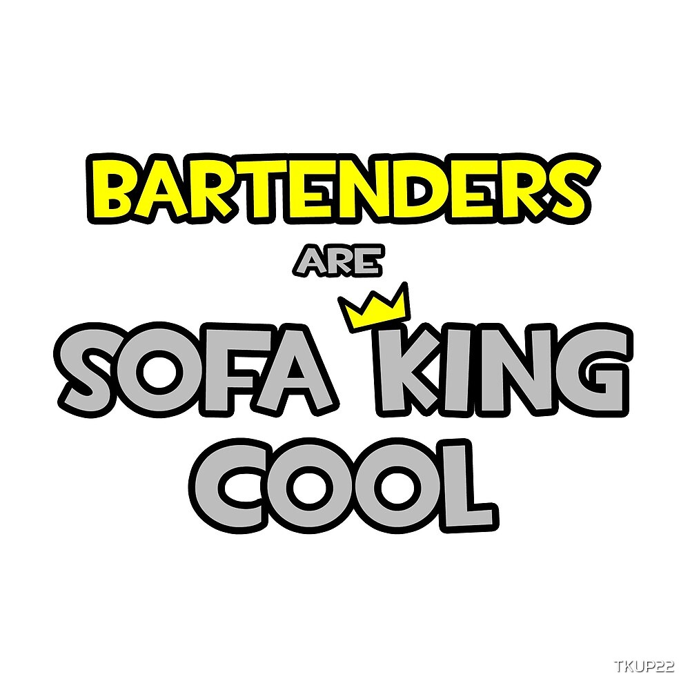 Bartenders Are Sofa King Cool by TKUP22