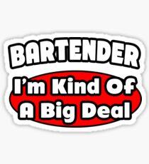 Bartender .. I'm Kind Of A Big Deal Sticker
