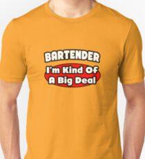 Bartender .. I'm Kind Of A Big Deal Unisex T-Shirt