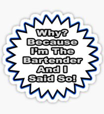 Bartender Joke .. Because I Said So Sticker