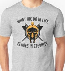 What we do In life, echoes in eternity saying Unisex T-Shirt