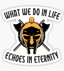 What we do In life, echoes in eternity saying Sticker