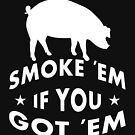 Smoke em if you Got em by EthosWear