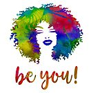 Watercolor Afro Hair Woman Be You! by Cherie Balowski