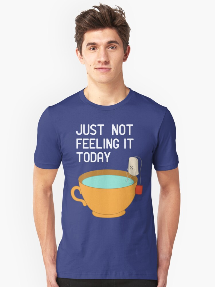 Just Not Feeling It Today Unisex T-Shirt Front