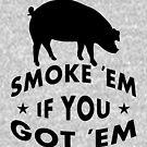 Smoke em if U Got em  by EthosWear