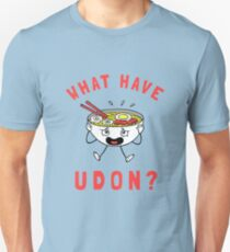 What Have Udon?  Unisex T-Shirt