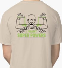 Forget Lab Safety I Want Super Powers Classic T-Shirt