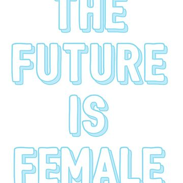 the future is female by cedougherty