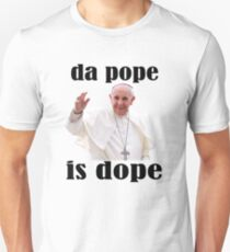 Da Pope is Dope (The Pope is Dope) Unisex T-Shirt