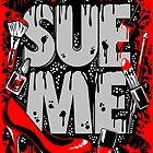 SUE ME!  by Gilles Bone