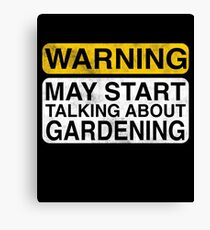 Warning May Start Talking About Gardening Canvas Print