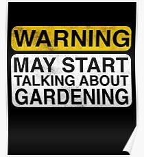 Warning May Start Talking About Gardening Poster