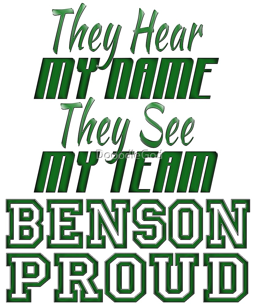 They Hear My Name They See My Team BENSON PROUD by DooodleGod