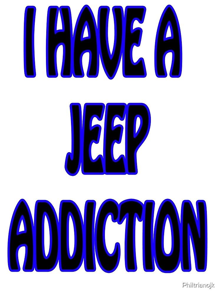 I have a jeep addiction by Philtrianojk