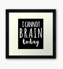 I Cannot Brain Today Framed Print