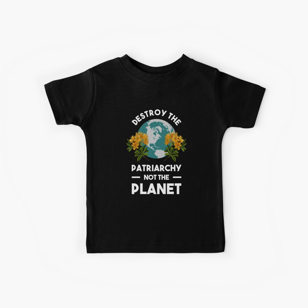 Destroy The Patriarchy Not The Planet Kids T-Shirt