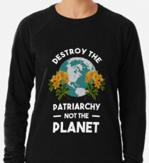 Destroy The Patriarchy Not The Planet Lightweight Sweatshirt