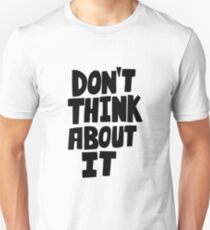 Don't think about it Unisex T-Shirt