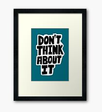 Don't think about it Framed Print