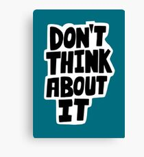 Don't think about it Canvas Print