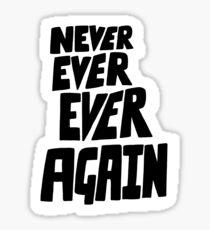 Never ever ever again Sticker
