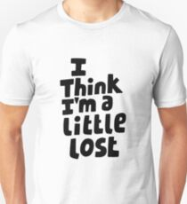 I think I'm a little lost Unisex T-Shirt