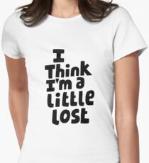 I think I'm a little lost Womens Fitted T-Shirt