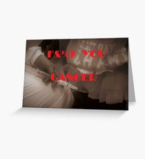 F&%# YOU CANCER Greeting Card