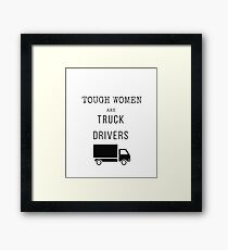 Tough Women are Truck Drivers Framed Print