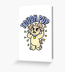 TOUGH PUP Greeting Card