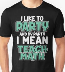 I Like To Party And By Party I mean Teach Math Cute Design Unisex T-Shirt