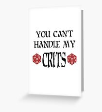 You Can't Handle My Crits Greeting Card
