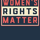Resist. March for Equality. Womens Rights Matter by electrovista